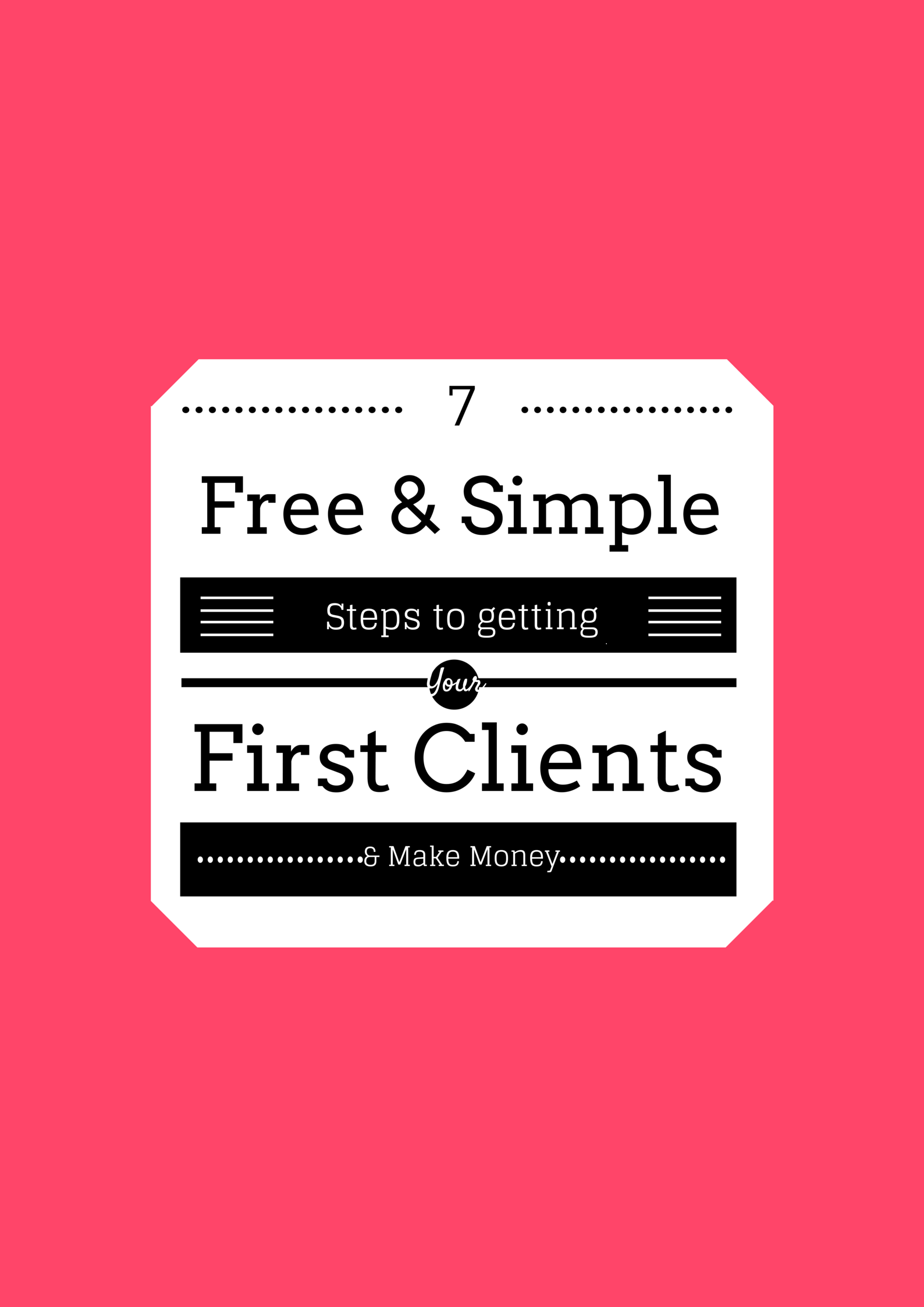 7 FREE and SIMPLE Steps to Getting Your First Client and Making Money pic